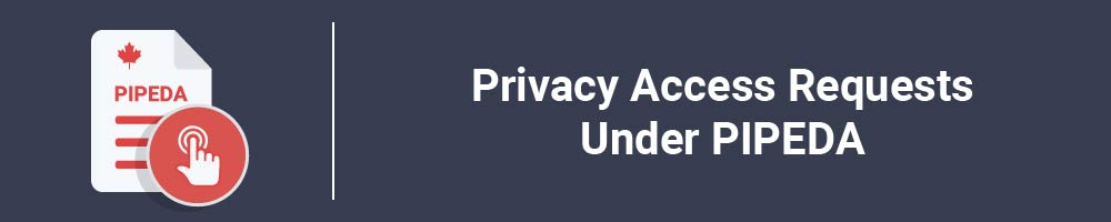 Privacy Access Requests Under PIPEDA
