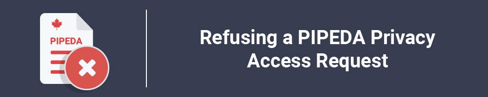 Refusing a PIPEDA Privacy Access Request