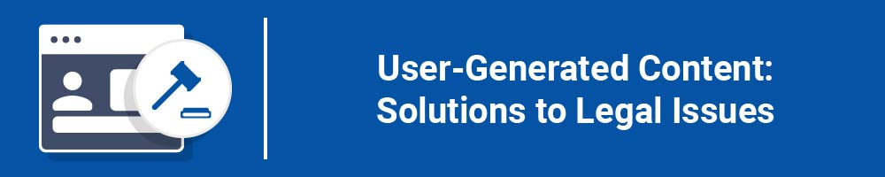User-Generated Content: Solutions to Legal Issues