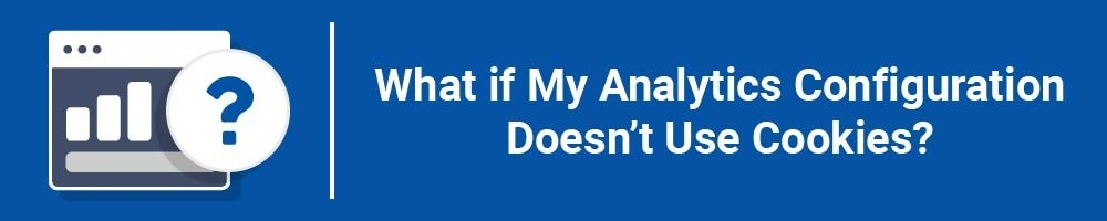 What if My Analytics Configuration Doesn't Use Cookies?