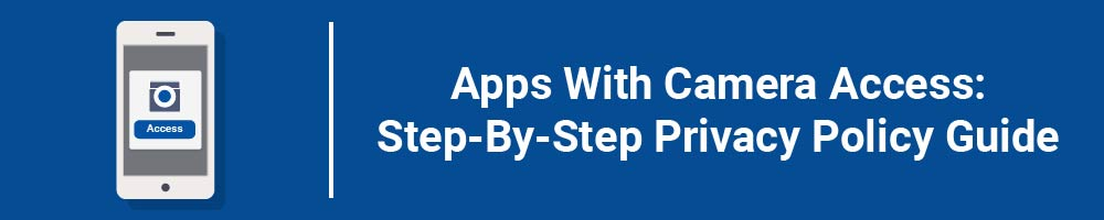 Apps With Camera Access: Step-By-Step Privacy Policy Guide