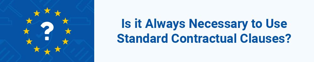 Is it Always Necessary to Use Standard Contractual Clauses?