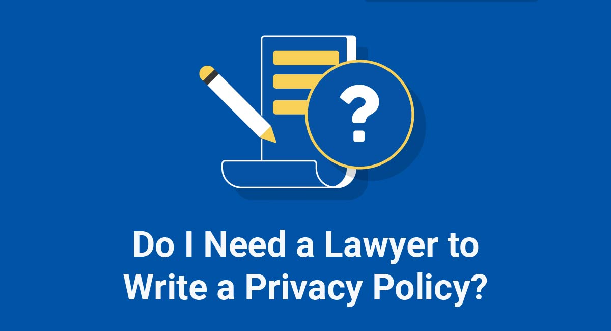 Do I Need a Lawyer to Write a Privacy Policy?
