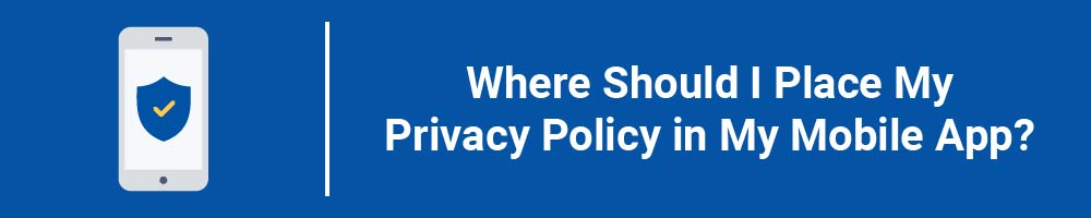 Where Should I Place My Privacy Policy in My Mobile App?