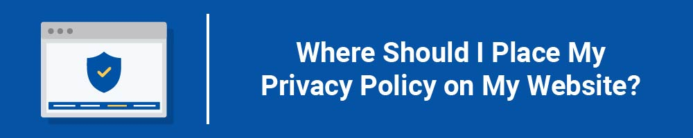 Where Should I Place My Privacy Policy on My Website?