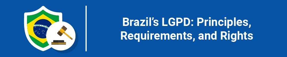 Brazil's LGPD: Principles, Requirements, and Rights