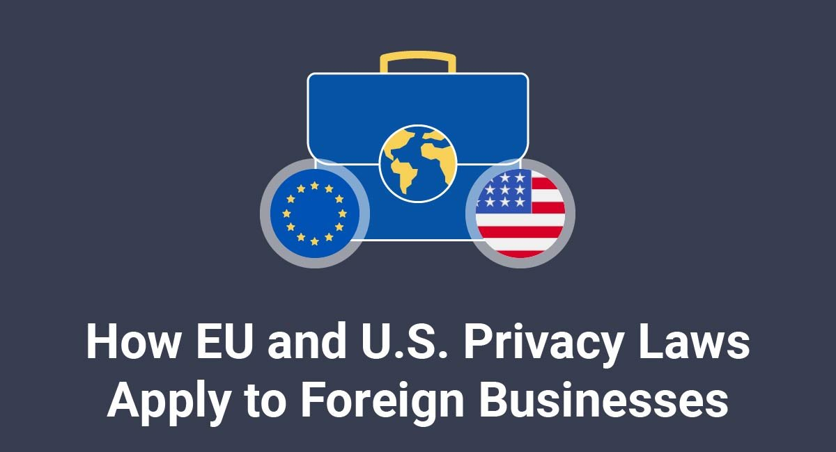 How EU and U.S. Privacy Laws Apply to Foreign Businesses