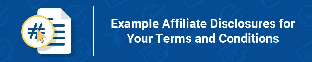 Example Affiliate Disclosures for Your Terms and Conditions