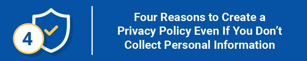Four Reasons to Create a Privacy Policy Even If You Don't Collect Personal Information