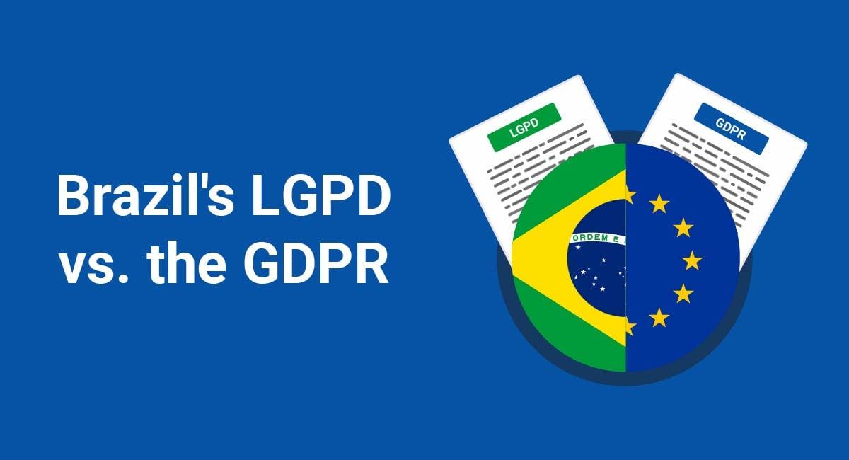 Brazil's LGPD vs. the GDPR