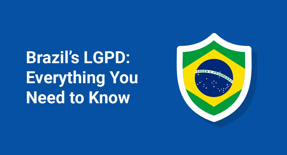 Brazil's LGPD: Everything You Need to Know