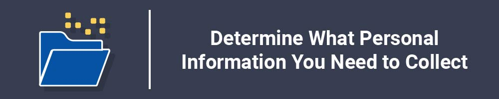 Determine What Personal Information You Need to Collect