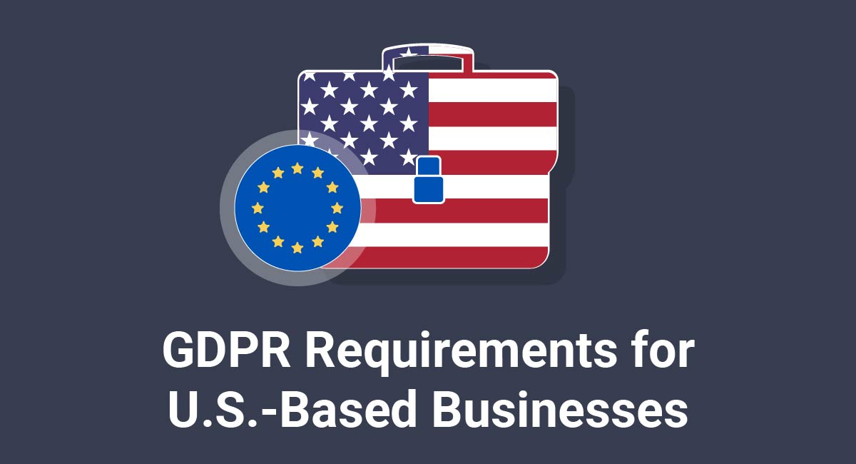 GDPR Requirements for U.S.-Based Businesses