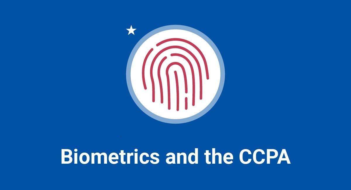Biometrics and the CCPA