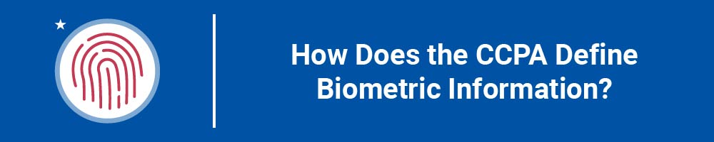 How Does the CCPA Define Biometric Information?