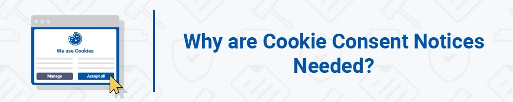 Why are Cookie Consent Notices Needed?