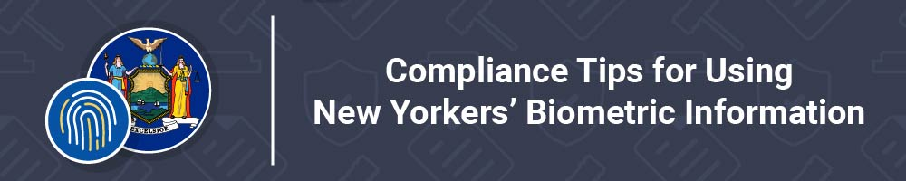 Compliance Tips for Using New Yorkers' Biometric Information