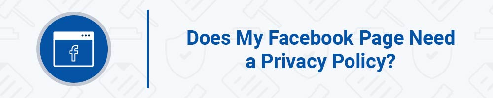 Does My Facebook Page Need a Privacy Policy?