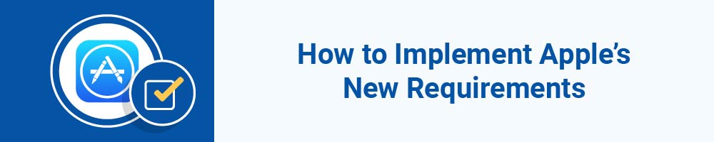 How to Implement Apple's New Requirements