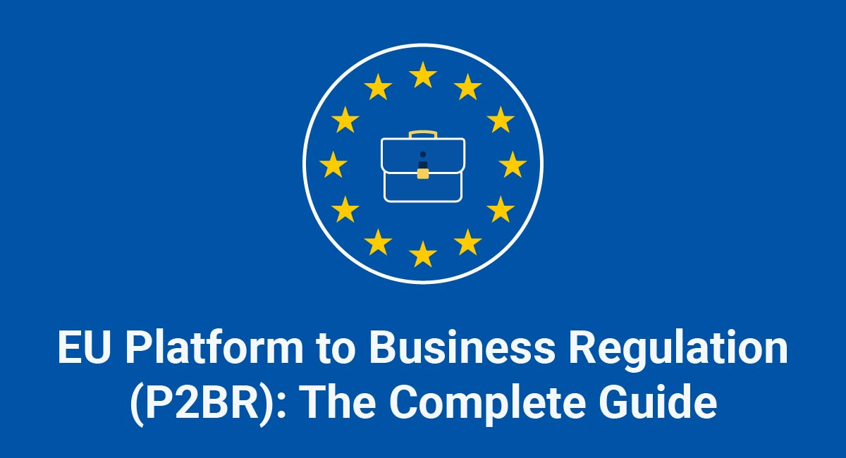 EU Platform to Business Regulation (P2BR): The Complete Guide