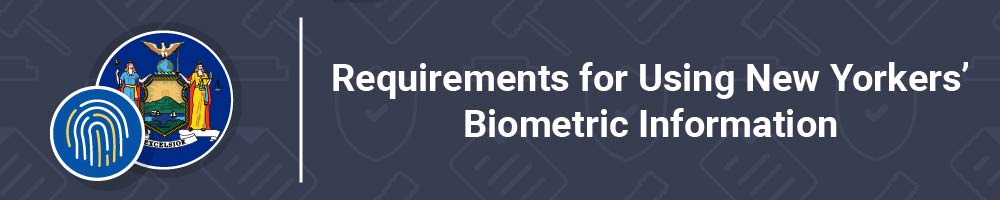 Requirements for Using New Yorkers' Biometric Information