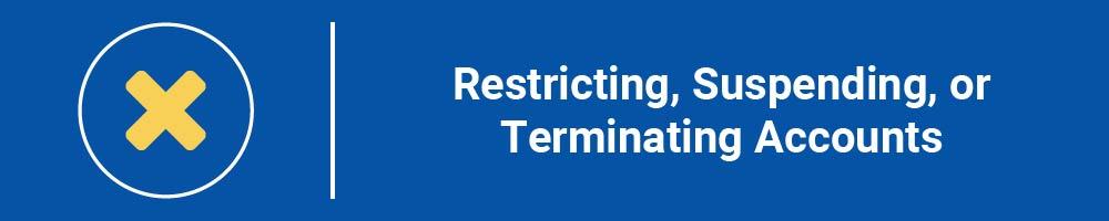 Restricting, Suspending, or Terminating Accounts