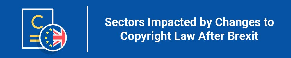 Sectors Impacted by Changes to Copyright Law After Brexit