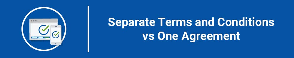Separate Terms and Conditions vs One Agreement