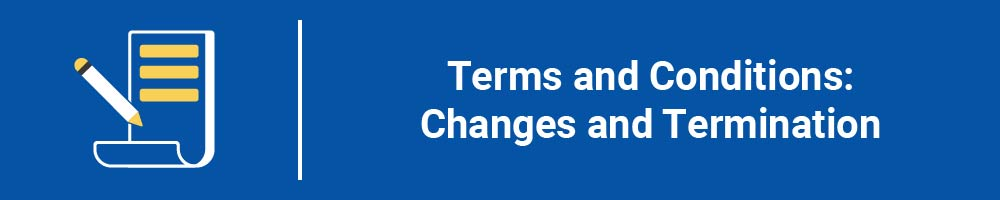 Terms and Conditions: Changes and Termination