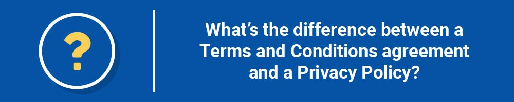 What's the difference between a Terms and Conditions agreement and a Privacy Policy?
