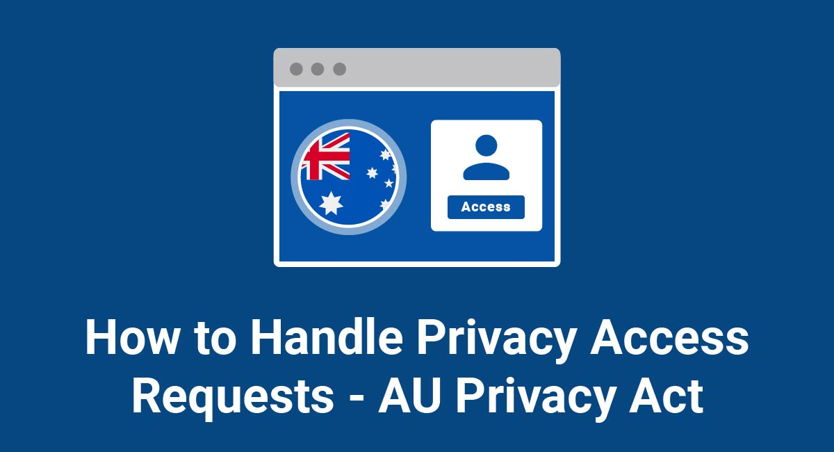 How to Handle Privacy Access Requests - AU Privacy Act