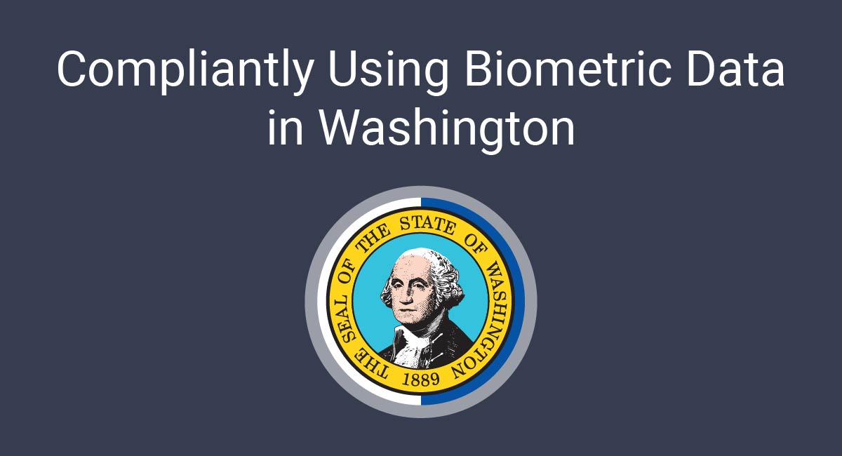 Compliantly Using Biometric Data in Washington