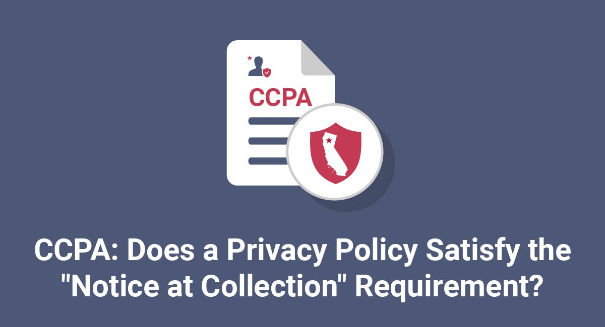 "CCPA: Does a Privacy Policy Satisfy the ""Notice at Collection"" Requirement?"