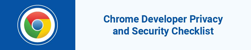 Chrome Developer Privacy and Security Checklist