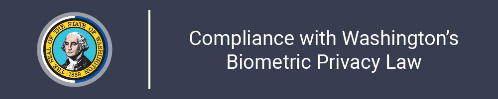 Compliance with Washington's Biometric Privacy Law