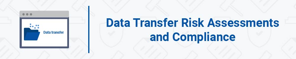Data Transfer Risk Assessments and Compliance