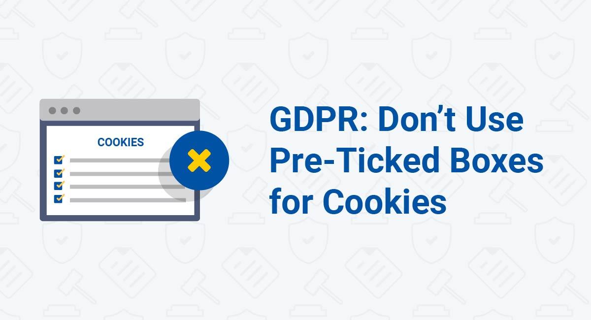 GDPR: Don't Use Pre-Ticked Boxes for Cookies