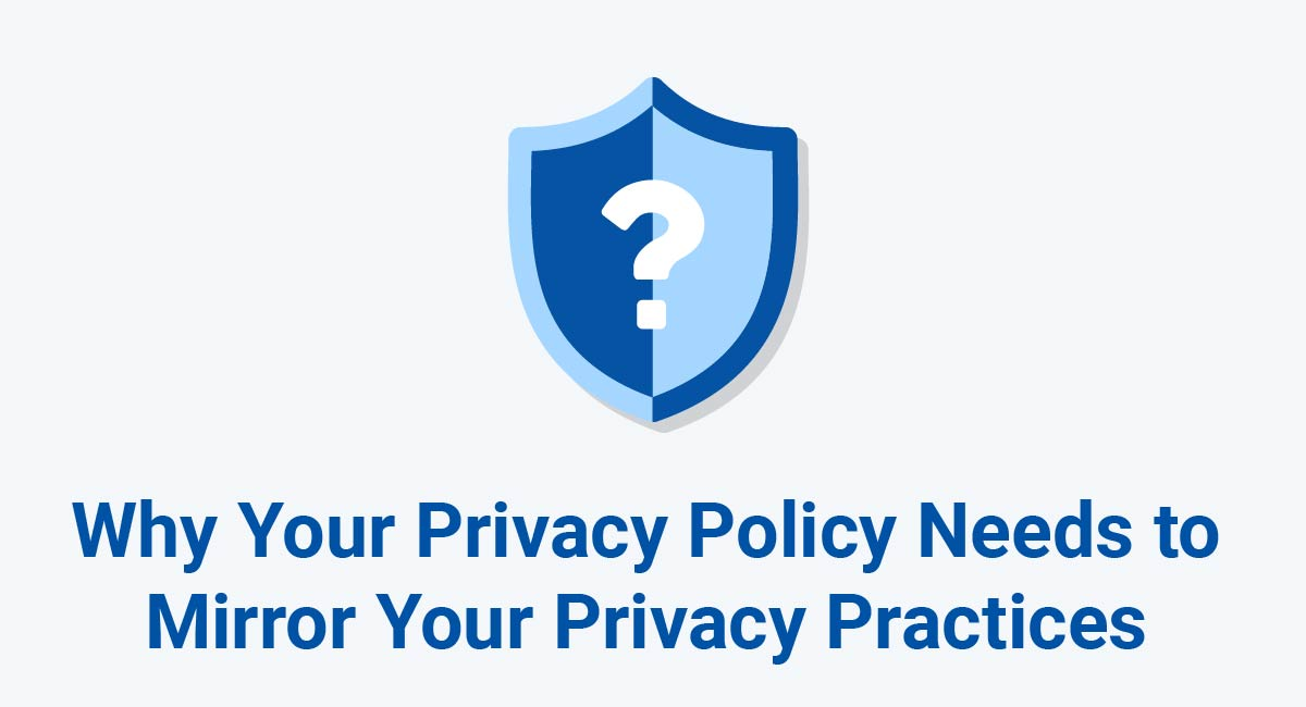 Why Your Privacy Policy Needs to Mirror Your Privacy Practices