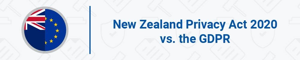 New Zealand Privacy Act 2020 vs. the GDPR