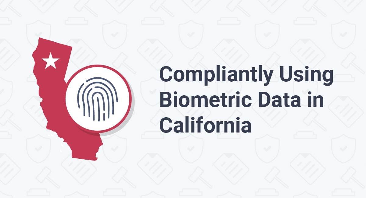 Compliantly Using Biometric Data in California