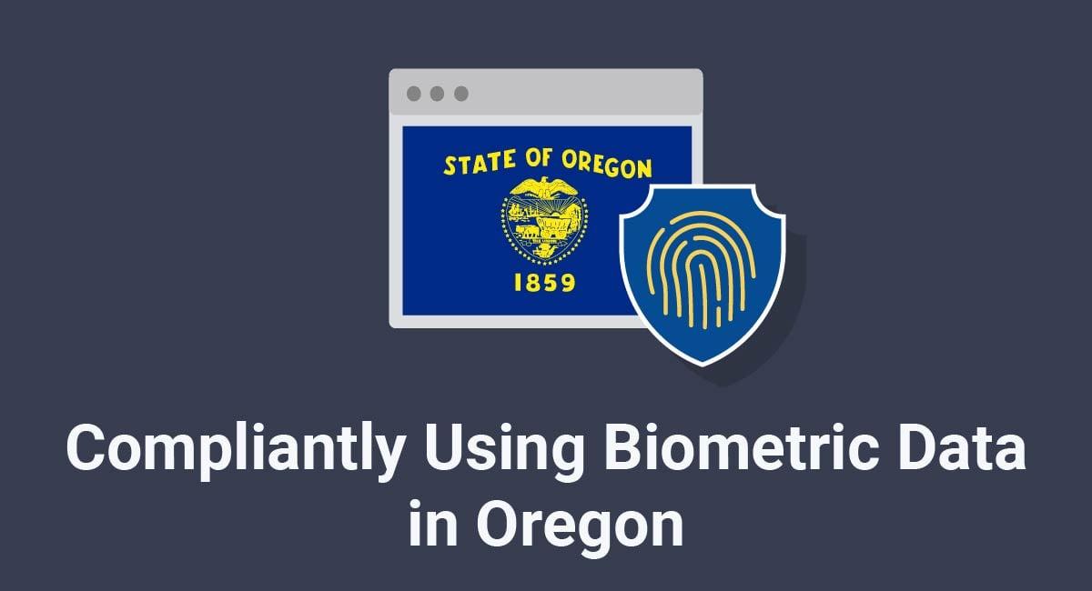 Compliantly Using Biometric Data in Oregon