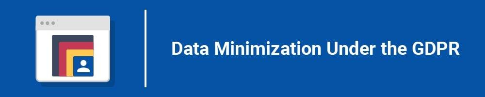 Data Minimization Under the GDPR