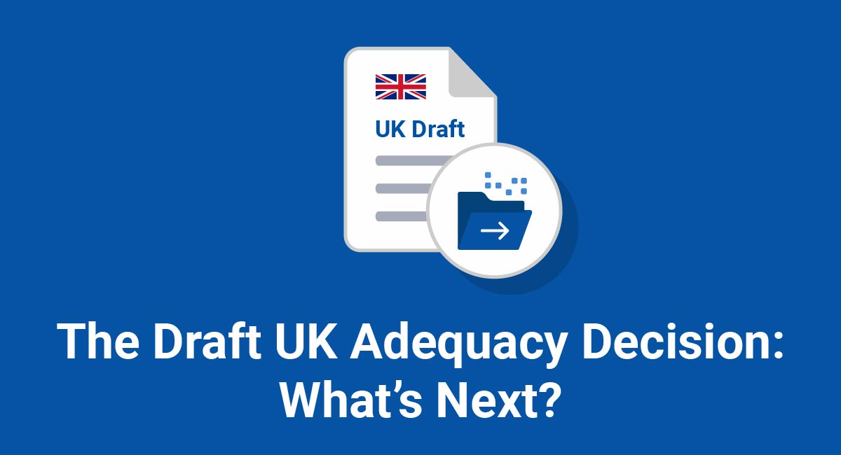 The Draft UK Adequacy Decision: What's Next?