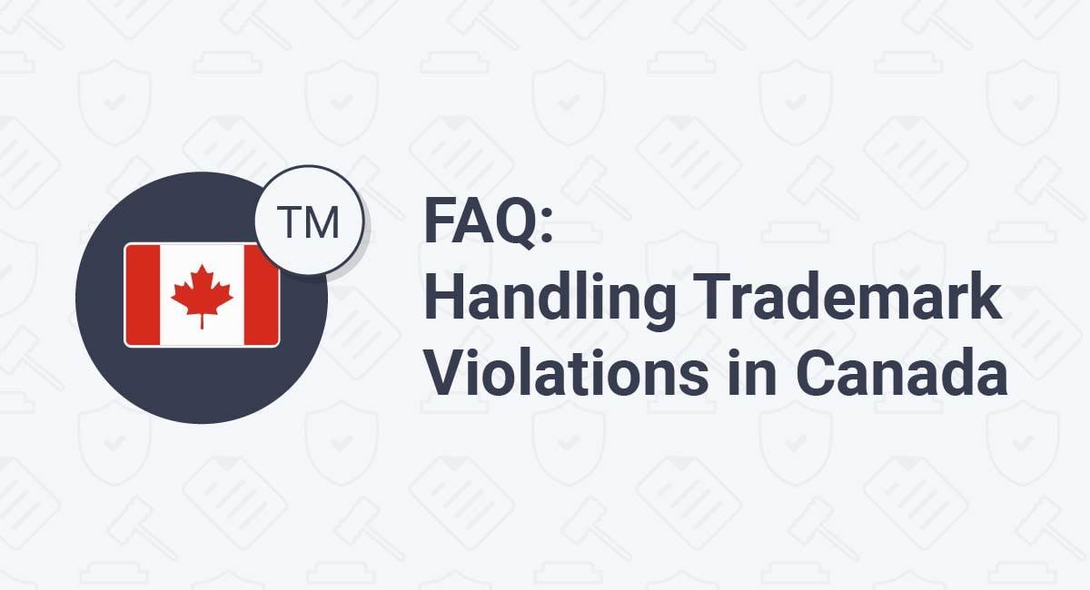 FAQ: Handling Trademark Violations in Canada
