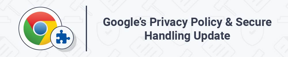 Google's Privacy Policy and Secure Handling Update