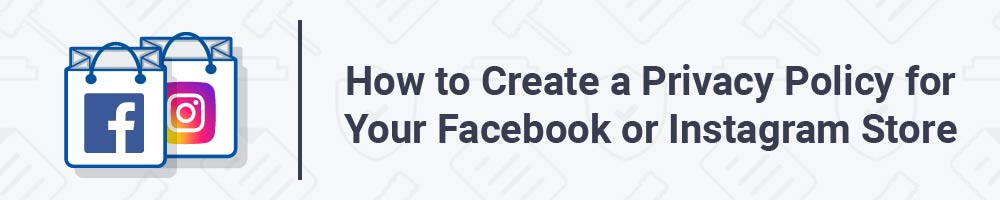 How to Create a Privacy Policy for Your Facebook or Instagram Store