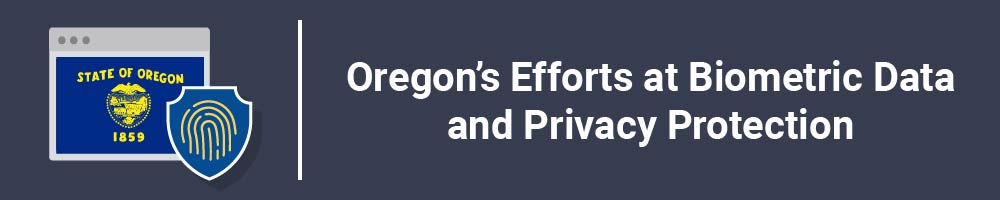 Oregon's Efforts at Biometric Data and Privacy Protection