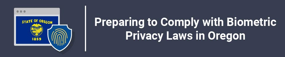 Preparing to Comply with Biometric Privacy Laws in Oregon