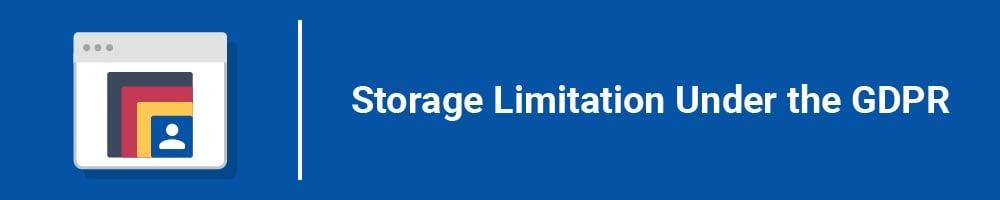 Storage Limitation Under the GDPR