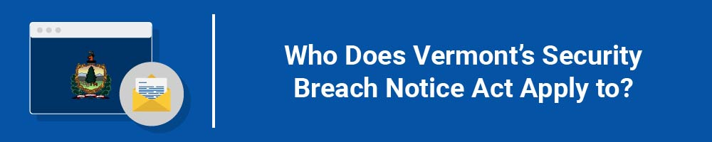 Who Does Vermont's Security Breach Notice Act Apply to?